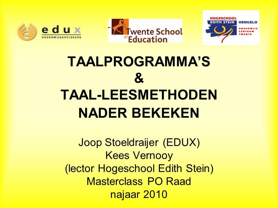 TAALPROGRAMMA'S & TAAL-LEESMETHODEN NADER BEKEKEN Joop Stoeldraijer (EDUX) Kees Vernooy (lector Hogeschool Edith Stein) Masterclass PO Raad najaar 2010