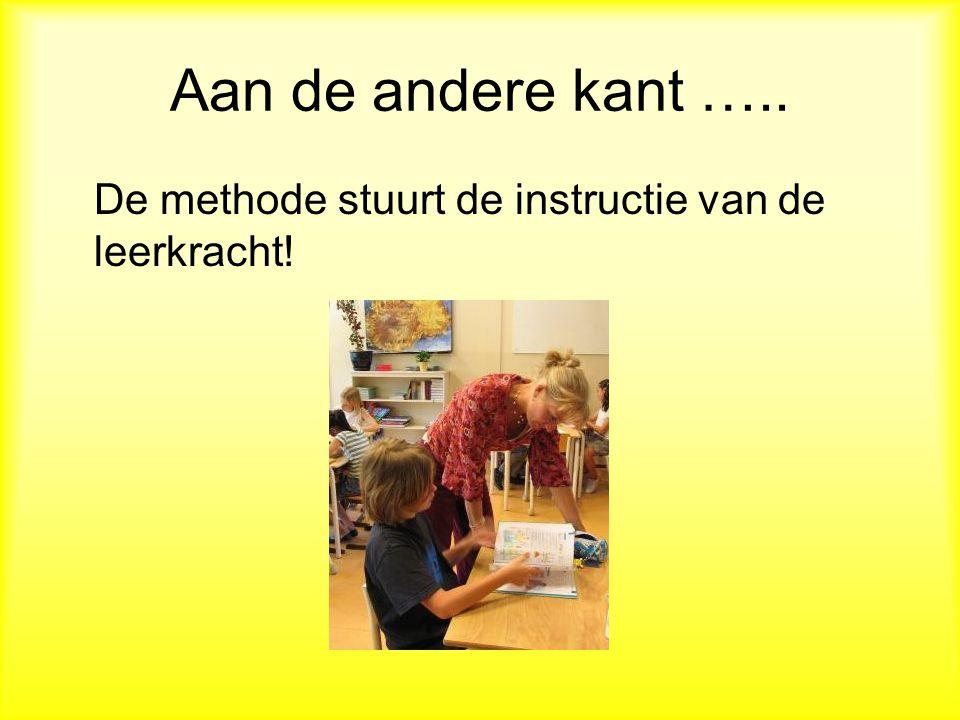 Aan de andere kant ….. De methode stuurt de instructie van de leerkracht!
