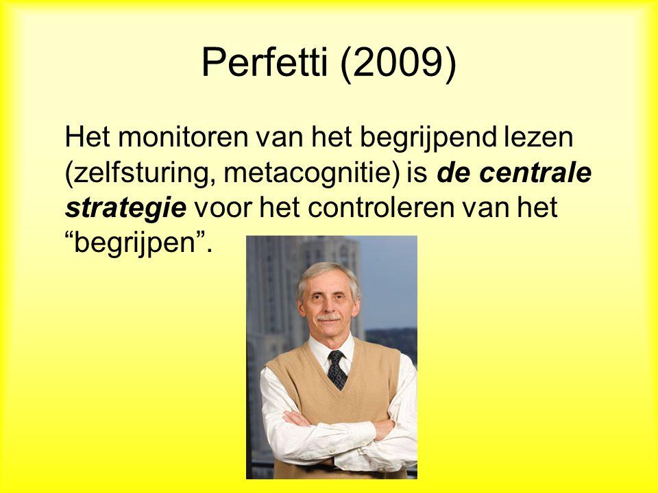 Perfetti (2009) Het monitoren van het begrijpend lezen (zelfsturing, metacognitie) is de centrale strategie voor het controleren van het begrijpen .
