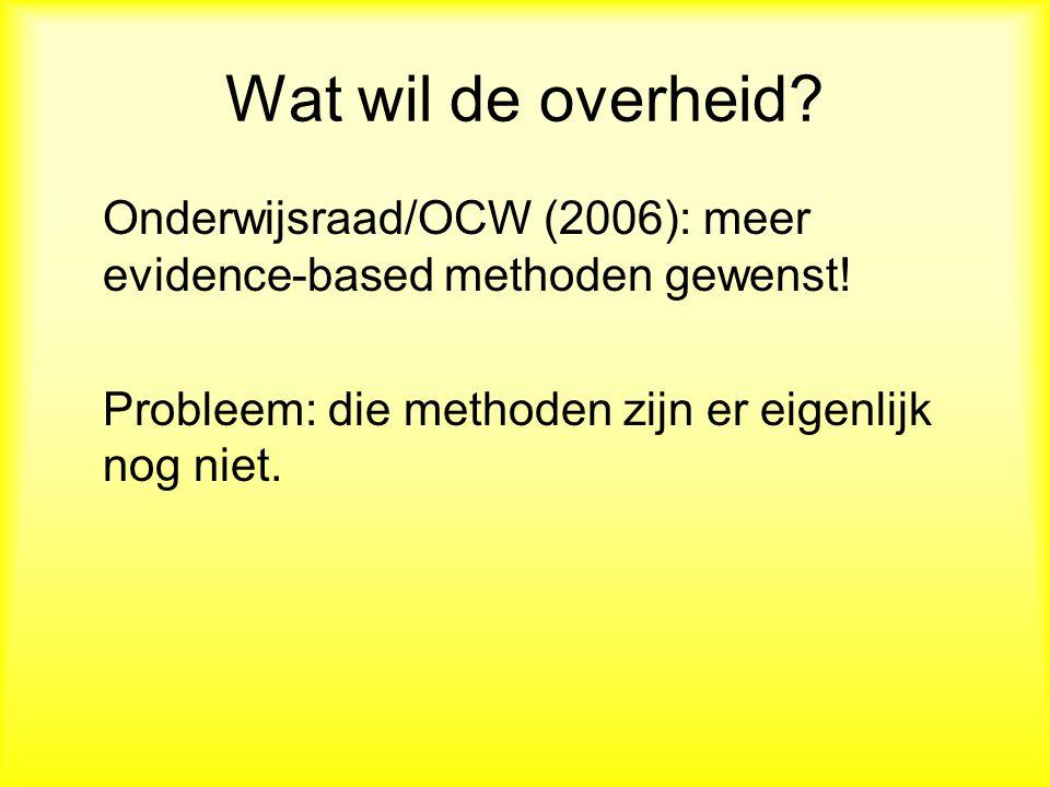Wat wil de overheid.Onderwijsraad/OCW (2006): meer evidence-based methoden gewenst.