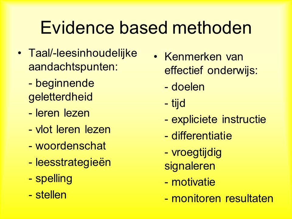 Evidence based methoden Taal/-leesinhoudelijke aandachtspunten: - beginnende geletterdheid - leren lezen - vlot leren lezen - woordenschat - leesstrategieën - spelling - stellen Kenmerken van effectief onderwijs: - doelen - tijd - expliciete instructie - differentiatie - vroegtijdig signaleren - motivatie - monitoren resultaten