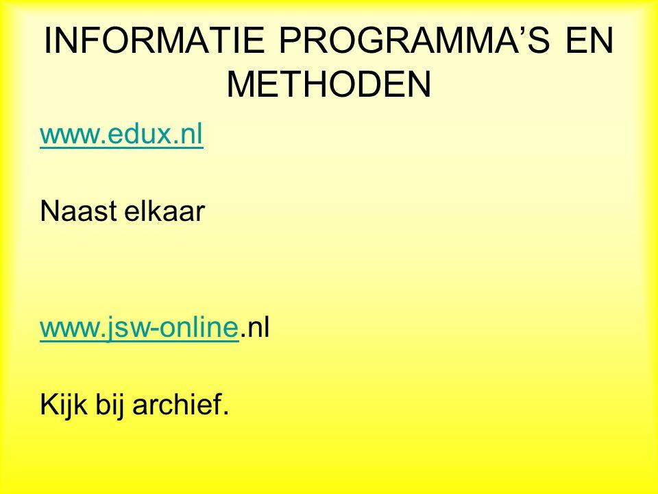 INFORMATIE PROGRAMMA'S EN METHODEN www.edux.nl Naast elkaar www.jsw-onlinewww.jsw-online.nl Kijk bij archief.