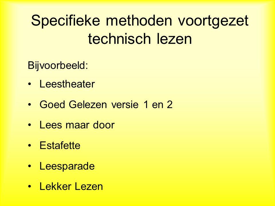 Specifieke methoden voortgezet technisch lezen Bijvoorbeeld: Leestheater Goed Gelezen versie 1 en 2 Lees maar door Estafette Leesparade Lekker Lezen