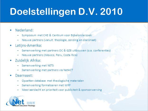 Doelstellingen D.V. 2010 Nederland: –Symposium met CHE & Centrum voor Bijbelonderzoek –Nieuwe partners (vanuit: theologie, zending en diaconaat) Latij