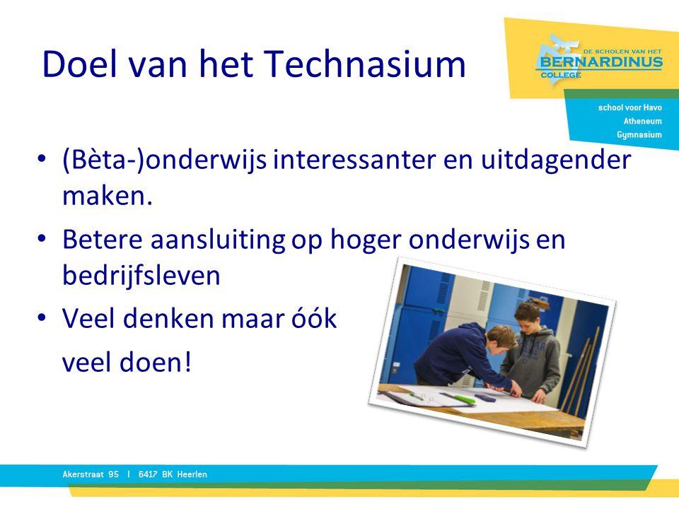Doel van het Technasium (Bèta-)onderwijs interessanter en uitdagender maken. Betere aansluiting op hoger onderwijs en bedrijfsleven Veel denken maar ó