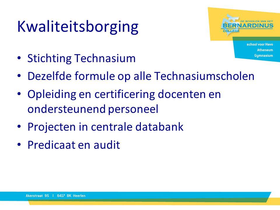 Kwaliteitsborging Stichting Technasium Dezelfde formule op alle Technasiumscholen Opleiding en certificering docenten en ondersteunend personeel Proje