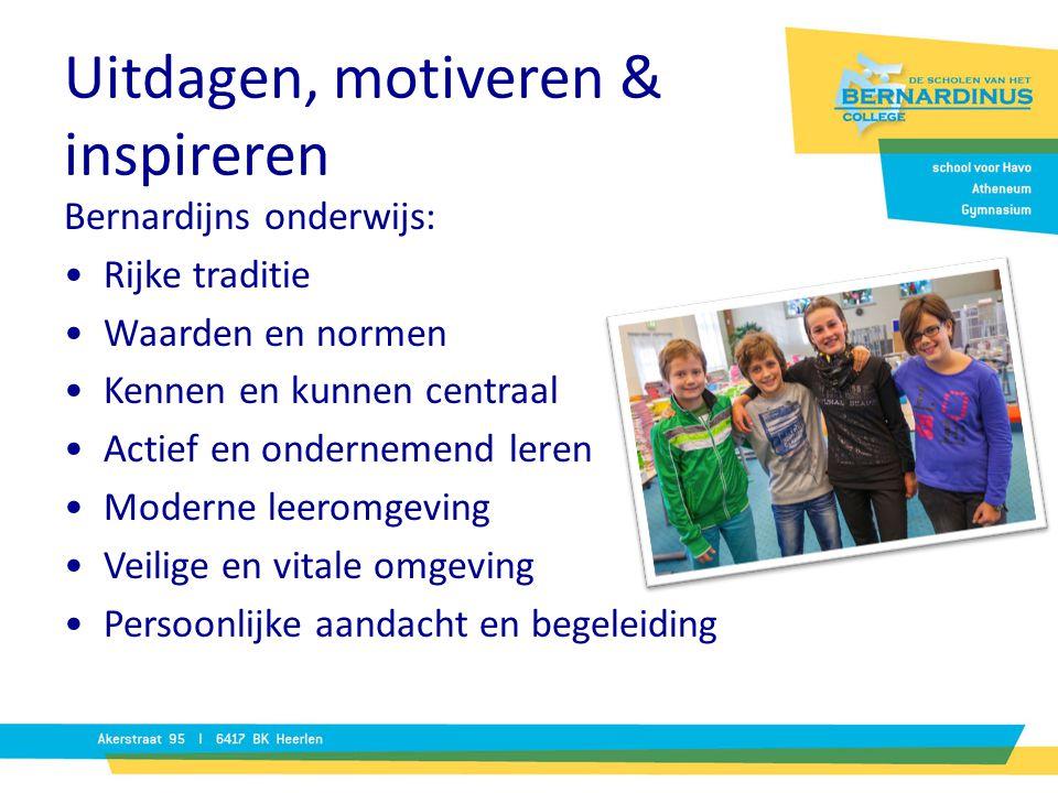 Uitdagen, motiveren & inspireren Bernardijns onderwijs: Rijke traditie Waarden en normen Kennen en kunnen centraal Actief en ondernemend leren Moderne