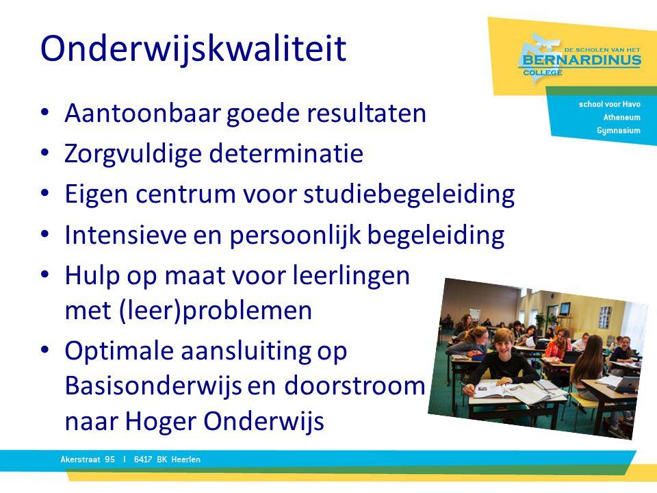 Onderwijskwaliteit Aantoonbaar goede resultaten Zorgvuldige determinatie Eigen centrum voor studiebegeleiding Intensieve en persoonlijk begeleiding Hu
