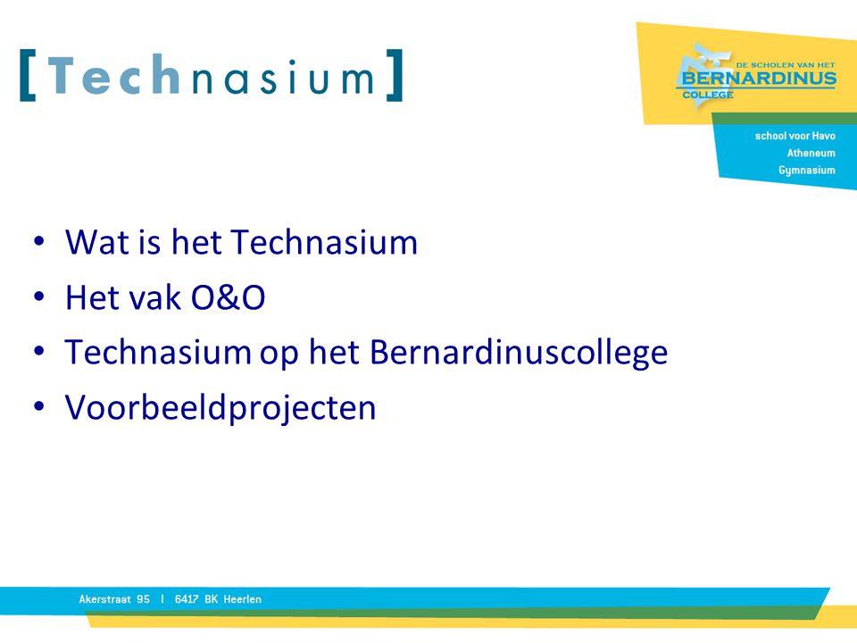 Wat is het Technasium Het vak O&O Technasium op het Bernardinuscollege Voorbeeldprojecten