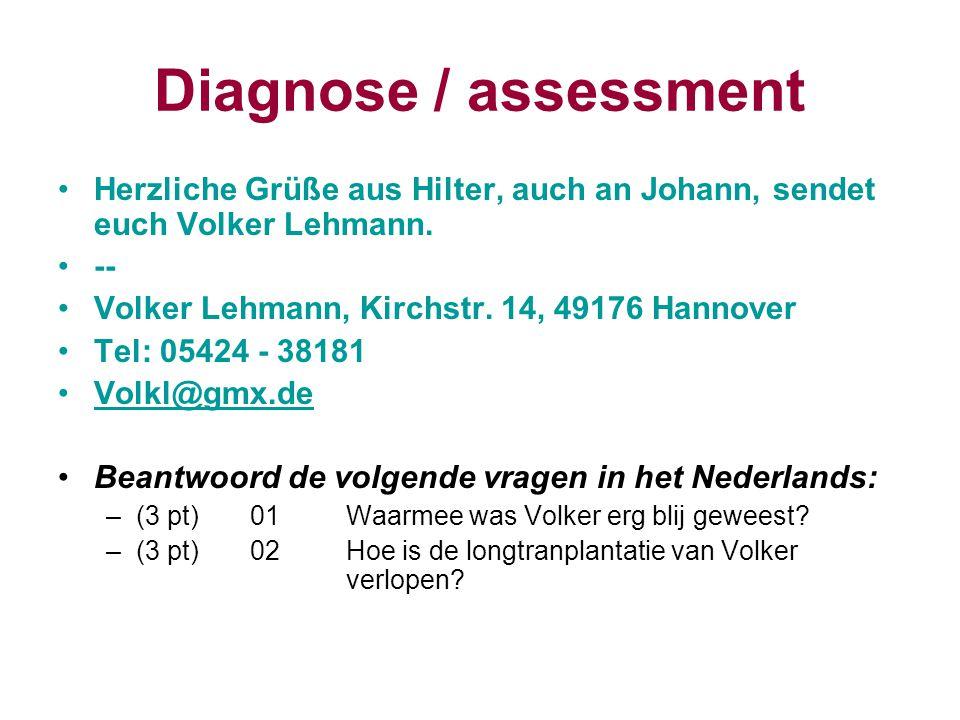 Diagnose / assessment Herzliche Grüße aus Hilter, auch an Johann, sendet euch Volker Lehmann. -- Volker Lehmann, Kirchstr. 14, 49176 Hannover Tel: 054