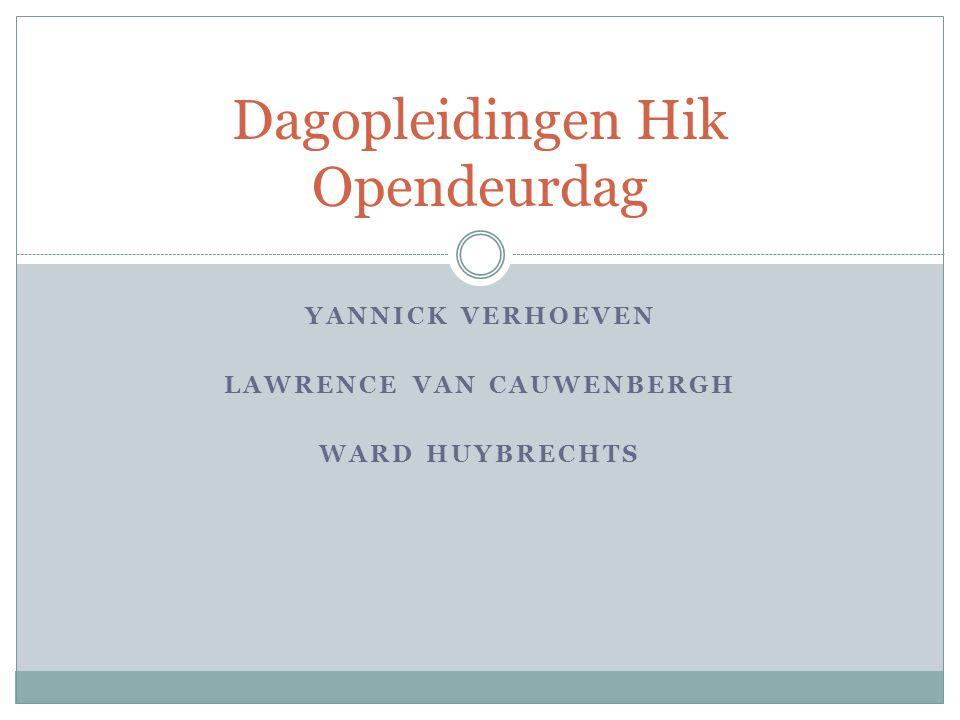 YANNICK VERHOEVEN LAWRENCE VAN CAUWENBERGH WARD HUYBRECHTS Dagopleidingen Hik Opendeurdag