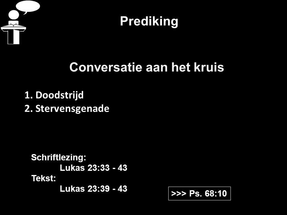 Prediking Conversatie aan het kruis 1. Doodstrijd 2.