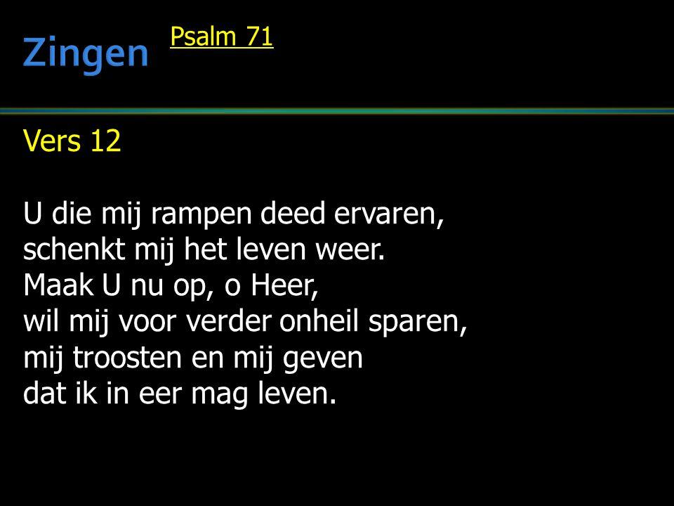 Vers 12 U die mij rampen deed ervaren, schenkt mij het leven weer. Maak U nu op, o Heer, wil mij voor verder onheil sparen, mij troosten en mij geven