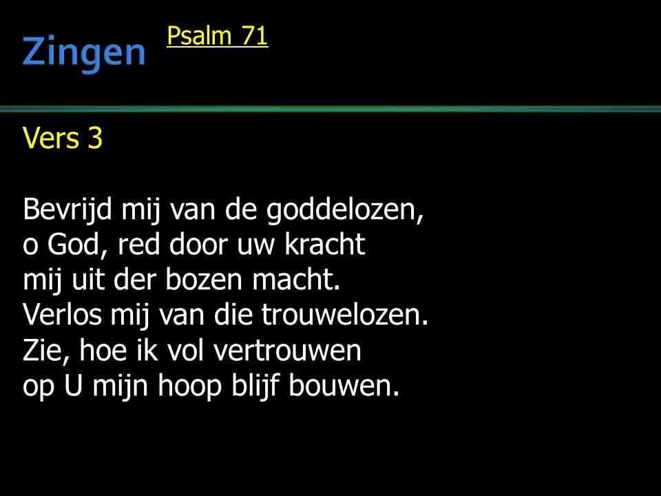 Vers 3 Bevrijd mij van de goddelozen, o God, red door uw kracht mij uit der bozen macht. Verlos mij van die trouwelozen. Zie, hoe ik vol vertrouwen op