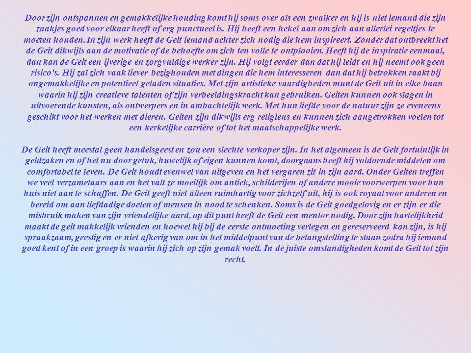 Geit Positief: Smaak, artistiek zijn, beleefdheid, volharding, inventief, fijngevoeligheid. Negatief: Pessimisme, traagheid, parasiteren, kortzichtig