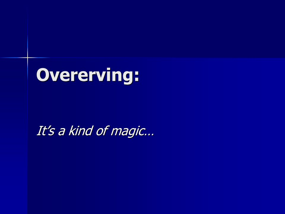 Overerving: It's a kind of magic…