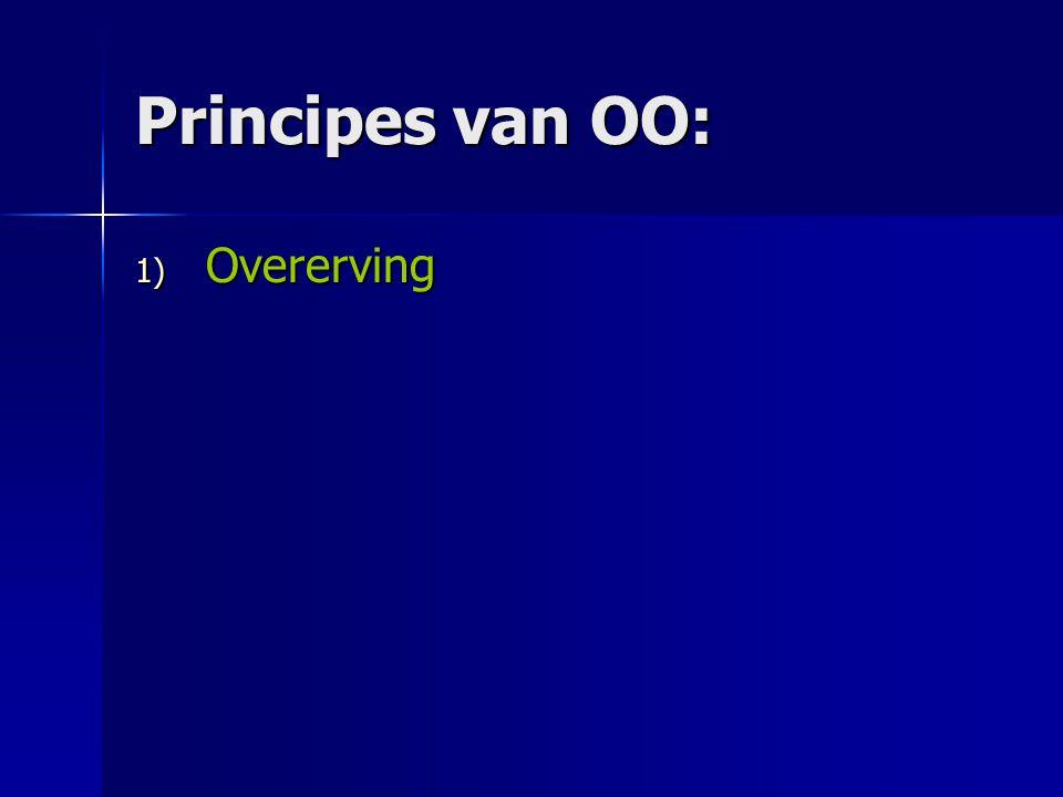 Principes van OO: 1) Overerving Een nieuwe klasse maken door een reeds bestaande klasse aan te passen.