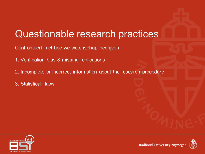Questionable research practices Confronteert met hoe we wetenschap bedrijven 1.
