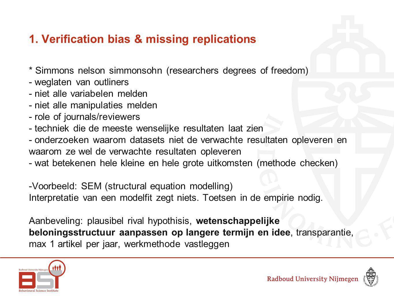1. Verification bias & missing replications * Simmons nelson simmonsohn (researchers degrees of freedom) - weglaten van outliners - niet alle variabel