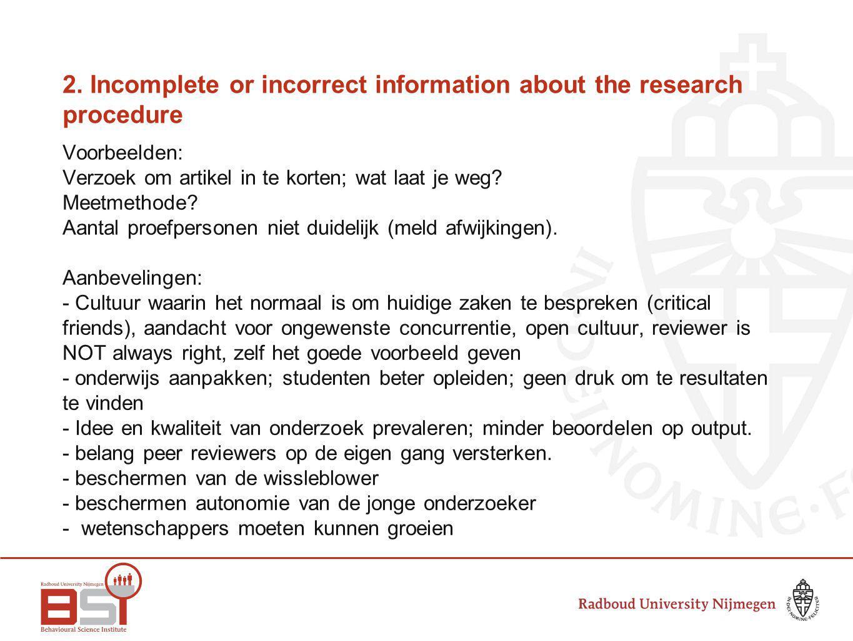 2. Incomplete or incorrect information about the research procedure Voorbeelden: Verzoek om artikel in te korten; wat laat je weg? Meetmethode? Aantal