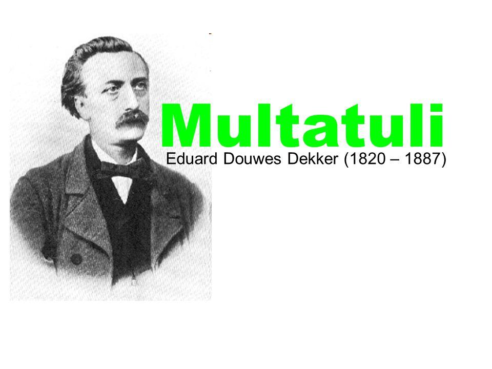 Eduard Douwes Dekker (1820 – 1887) Multatuli