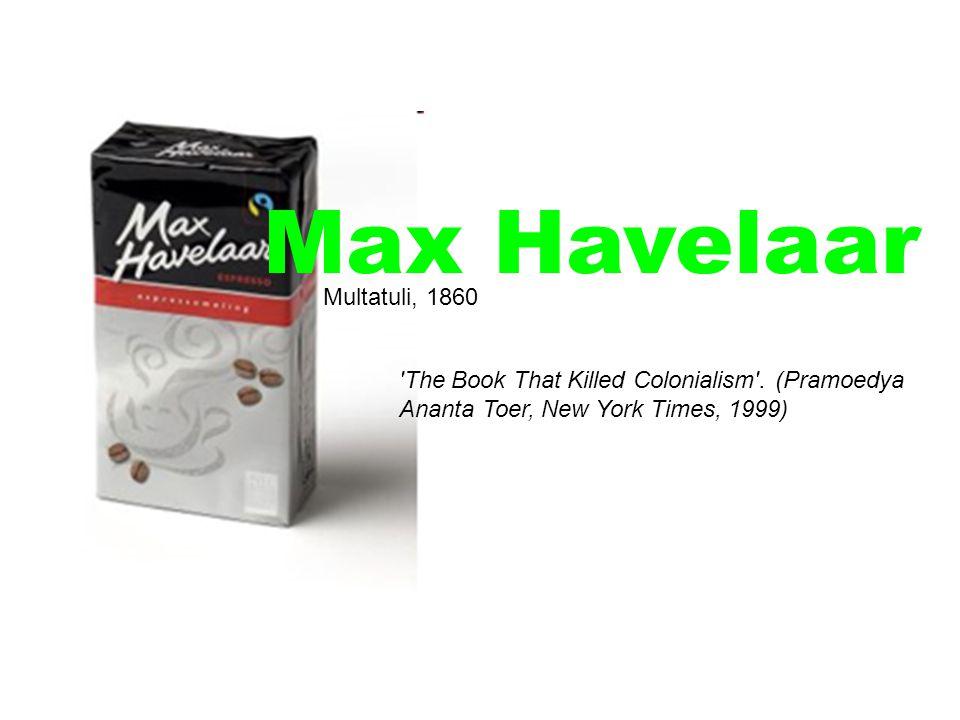 Max Havelaar Multatuli, 1860 The Book That Killed Colonialism .