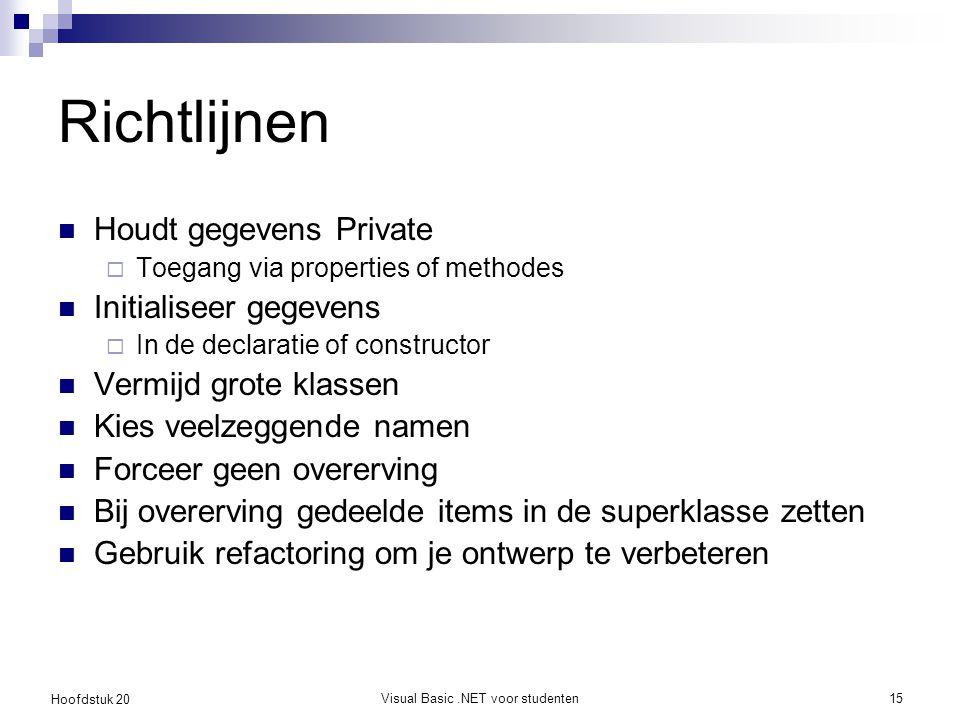 Hoofdstuk 20 Visual Basic.NET voor studenten15 Richtlijnen Houdt gegevens Private  Toegang via properties of methodes Initialiseer gegevens  In de d