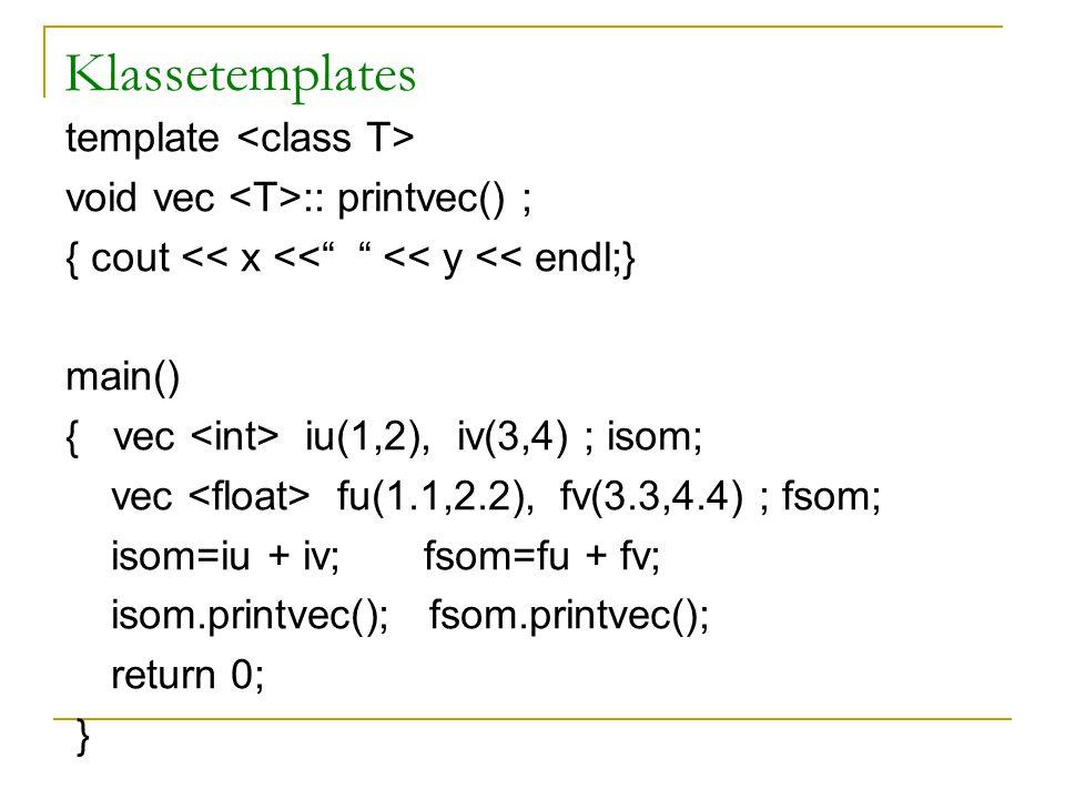 Klassetemplates template void vec :: printvec() ; { cout << x << << y << endl;} main() { vec iu(1,2), iv(3,4) ; isom; vec fu(1.1,2.2), fv(3.3,4.4) ; fsom; isom=iu + iv; fsom=fu + fv; isom.printvec(); fsom.printvec(); return 0; }