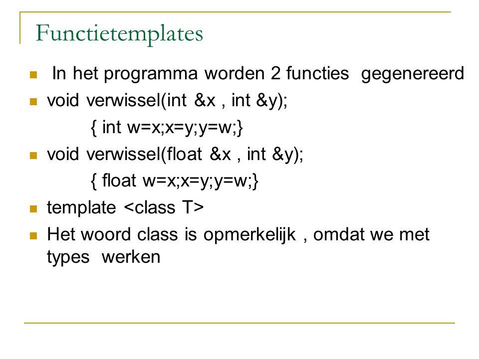 Meer dan 1 template-argument We willen uitrekenen: x = a n Als a = double, n = integer  x = double (floating point) Als a = integer, n = integer  x = long ( integer) Een functietemplate MACHT voor deze 2 situaties 2 types: grondtaltype G (a) resultaattype R (x)