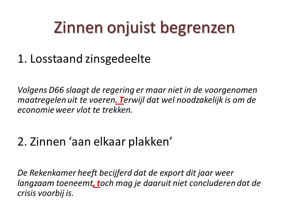 Zinnen onjuist begrenzen 1. Losstaand zinsgedeelte Volgens D66 slaagt de regering er maar niet in de voorgenomen maatregelen uit te voeren. Terwijl da