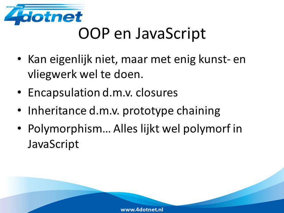 OOP en JavaScript Kan eigenlijk niet, maar met enig kunst- en vliegwerk wel te doen. Encapsulation d.m.v. closures Inheritance d.m.v. prototype chaini