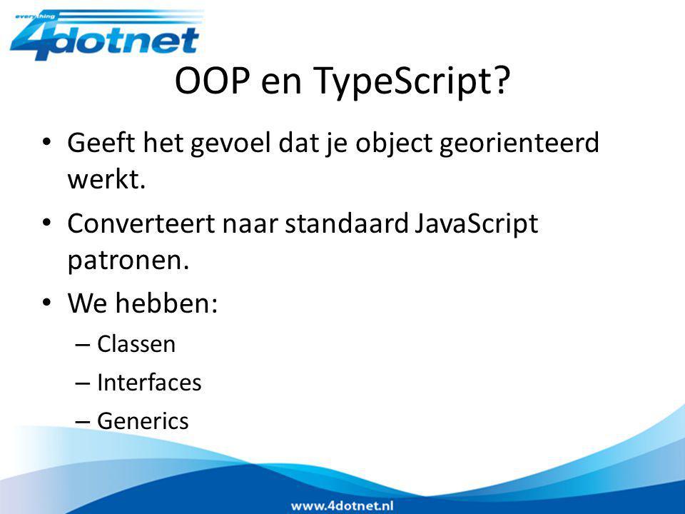 OOP en TypeScript? Geeft het gevoel dat je object georienteerd werkt. Converteert naar standaard JavaScript patronen. We hebben: – Classen – Interface