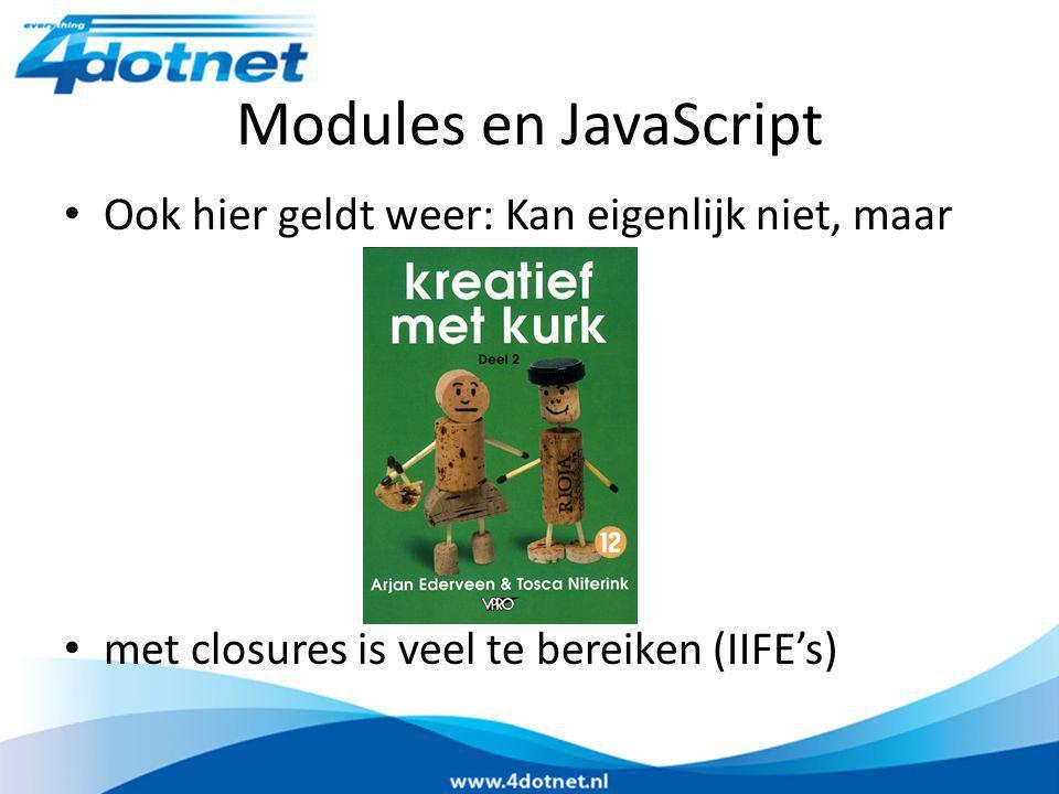 Modules en JavaScript Ook hier geldt weer: Kan eigenlijk niet, maar met closures is veel te bereiken (IIFE's)