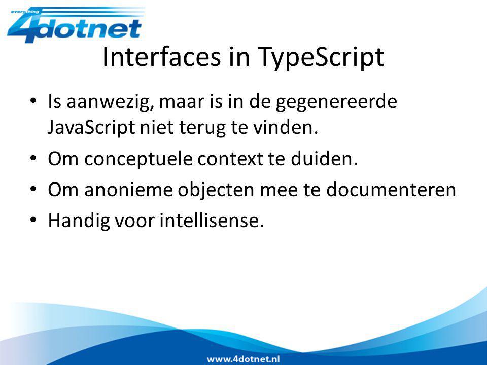 Interfaces in TypeScript Is aanwezig, maar is in de gegenereerde JavaScript niet terug te vinden. Om conceptuele context te duiden. Om anonieme object