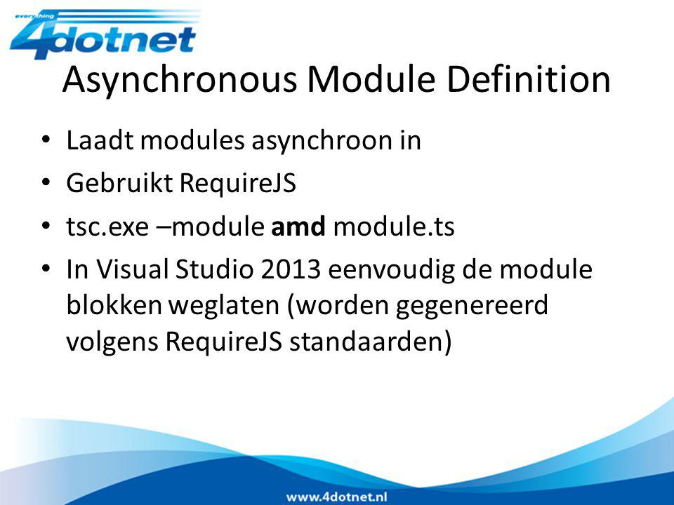 Asynchronous Module Definition Laadt modules asynchroon in Gebruikt RequireJS tsc.exe –module amd module.ts In Visual Studio 2013 eenvoudig de module blokken weglaten (worden gegenereerd volgens RequireJS standaarden)
