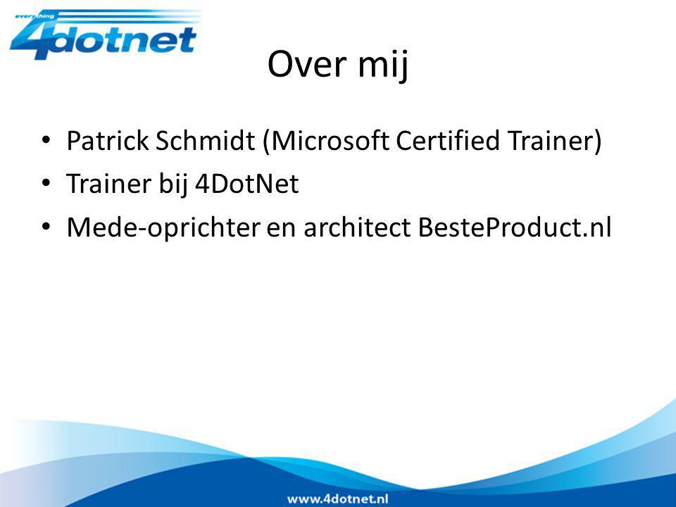 Over mij Patrick Schmidt (Microsoft Certified Trainer) Trainer bij 4DotNet Mede-oprichter en architect BesteProduct.nl