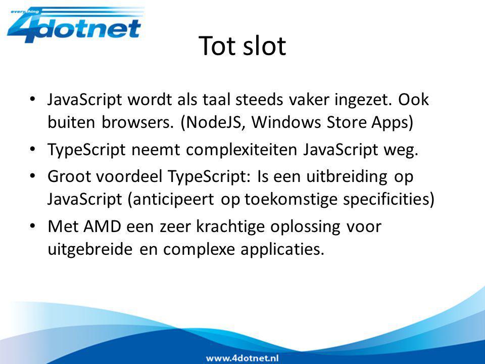Tot slot JavaScript wordt als taal steeds vaker ingezet. Ook buiten browsers. (NodeJS, Windows Store Apps) TypeScript neemt complexiteiten JavaScript