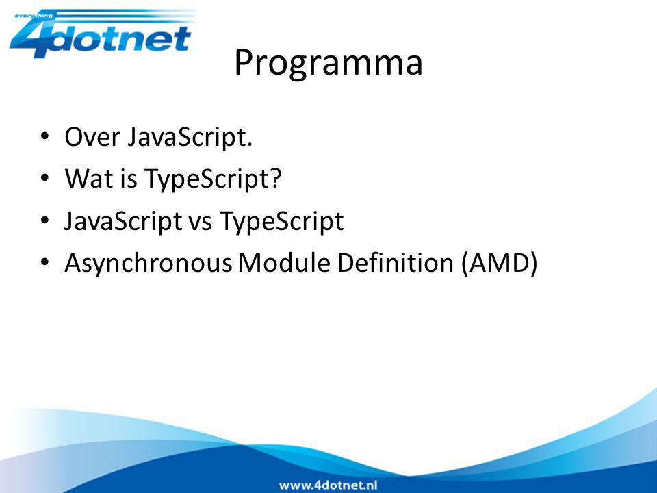 Over JavaScript Gereleased in 1996 onder de naam LiveScript Prototype based scripting language Weakly typed.
