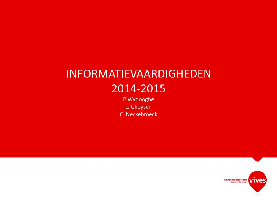 INFORMATIEVAARDIGHEDEN 2014-2015 B.Wydooghe L. Gheysen C. Neckebroeck