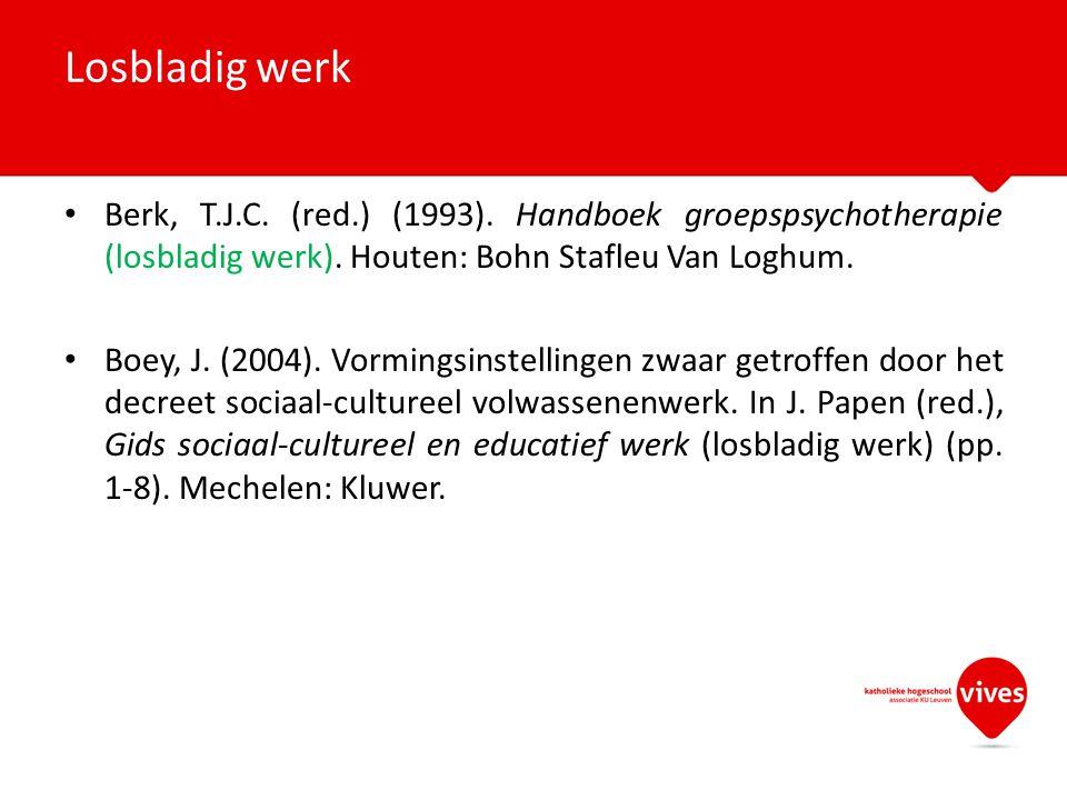 Berk, T.J.C. (red.) (1993). Handboek groepspsychotherapie (losbladig werk). Houten: Bohn Stafleu Van Loghum. Boey, J. (2004). Vormingsinstellingen zwa