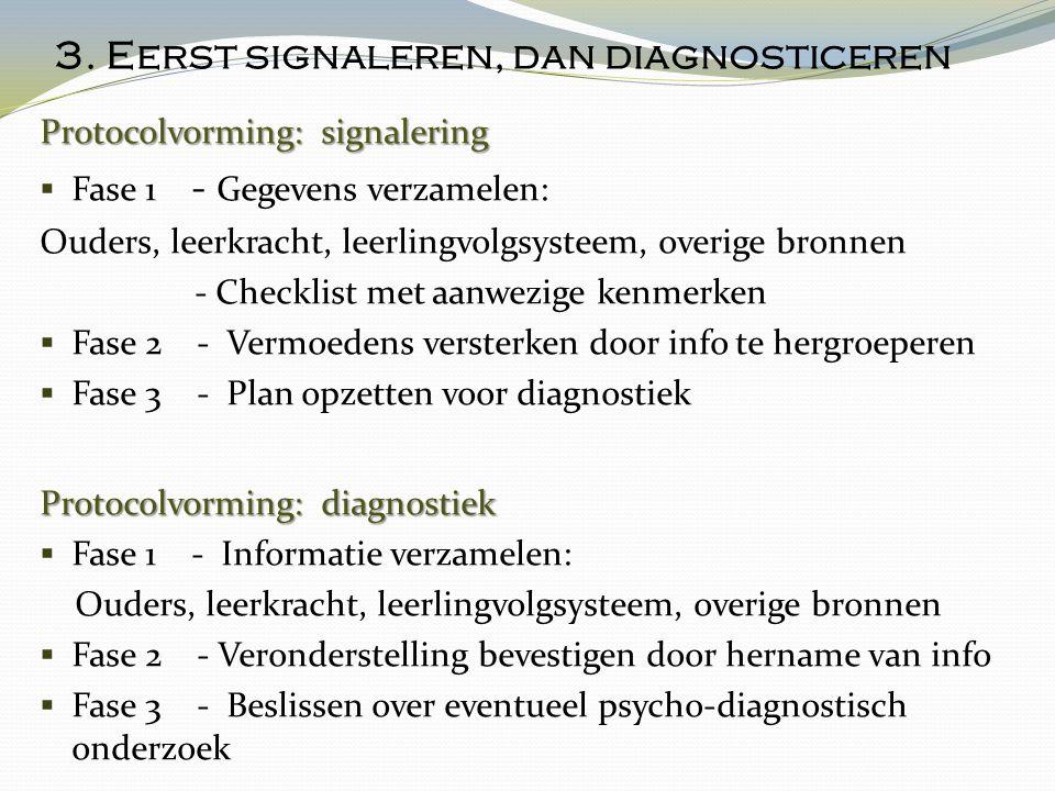 3. Eerst signaleren, dan diagnosticeren Protocolvorming: signalering  Fase 1 - Gegevens verzamelen: Ouders, leerkracht, leerlingvolgsysteem, overige