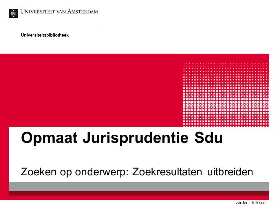 Opmaat Jurisprudentie Sdu Zoeken op onderwerp: Zoekresultaten uitbreiden Universiteitsbibliotheek verder = klikken