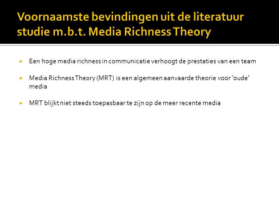  Een hoge media richness in communicatie verhoogt de prestaties van een team  Media Richness Theory (MRT) is een algemeen aanvaarde theorie voor 'ou
