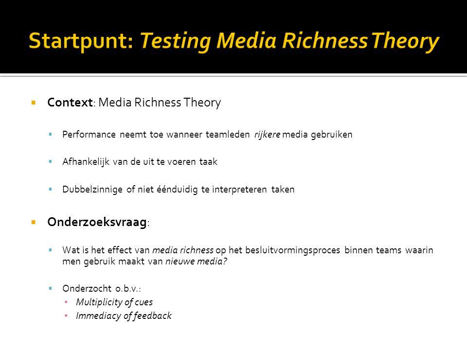  Context: Media Richness Theory  Performance neemt toe wanneer teamleden rijkere media gebruiken  Afhankelijk van de uit te voeren taak  Dubbelzin