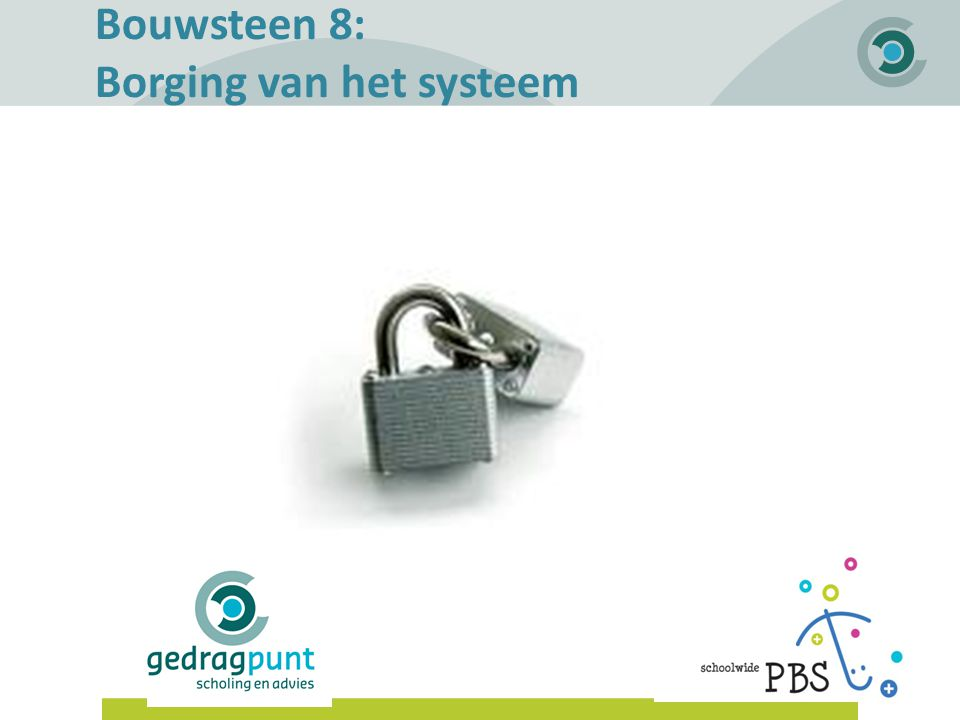 Gedragpunt | Bouwsteen 8: Borging van het systeem