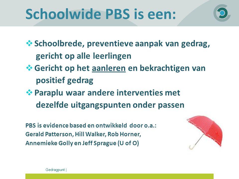 Gedragpunt | Schoolwide PBS is een:  Schoolbrede, preventieve aanpak van gedrag, gericht op alle leerlingen  Gericht op het aanleren en bekrachtigen