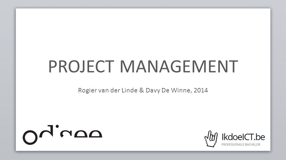 PROJECT MANAGEMENT Rogier van der Linde & Davy De Winne, 2014