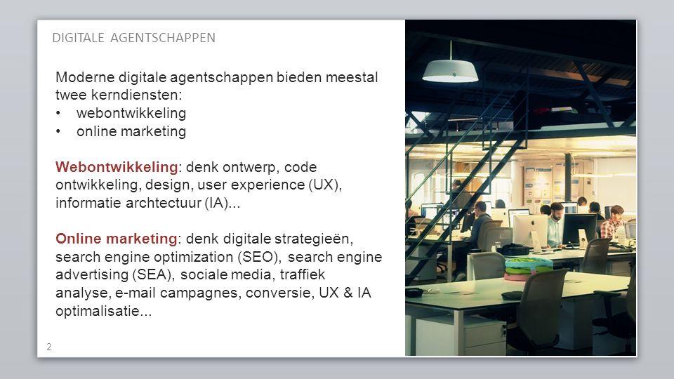 DIGITALE AGENTSCHAPPEN 2 Moderne digitale agentschappen bieden meestal twee kerndiensten: webontwikkeling online marketing Webontwikkeling: denk ontwe