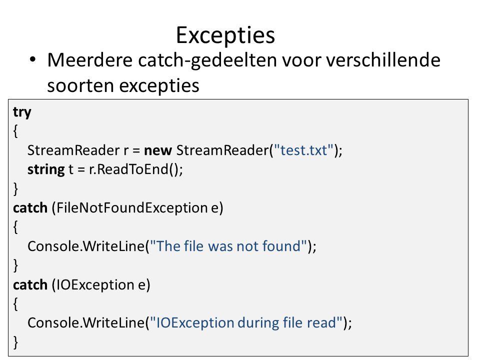 Excepties Meerdere catch-gedeelten voor verschillende soorten excepties try { StreamReader r = new StreamReader(