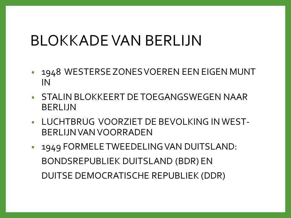 BLOKKADE VAN BERLIJN 1948 WESTERSE ZONES VOEREN EEN EIGEN MUNT IN STALIN BLOKKEERT DE TOEGANGSWEGEN NAAR BERLIJN LUCHTBRUG VOORZIET DE BEVOLKING IN WE
